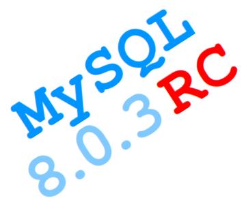 MySQL 8.0.3 RC