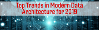 Top Trends in Modern Data Architecture for 2019