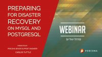 Webinar Preparing for Disaster recovery on MySQL and PostgreSQL
