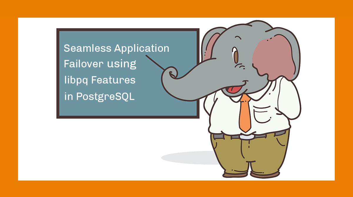 Seamless Application Failover using libpq Features in