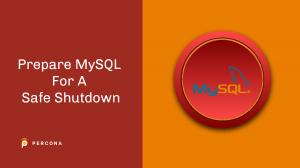 prepare mysql safe shutdown