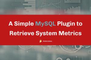 MySQL Plugin to Retrieve System Metrics