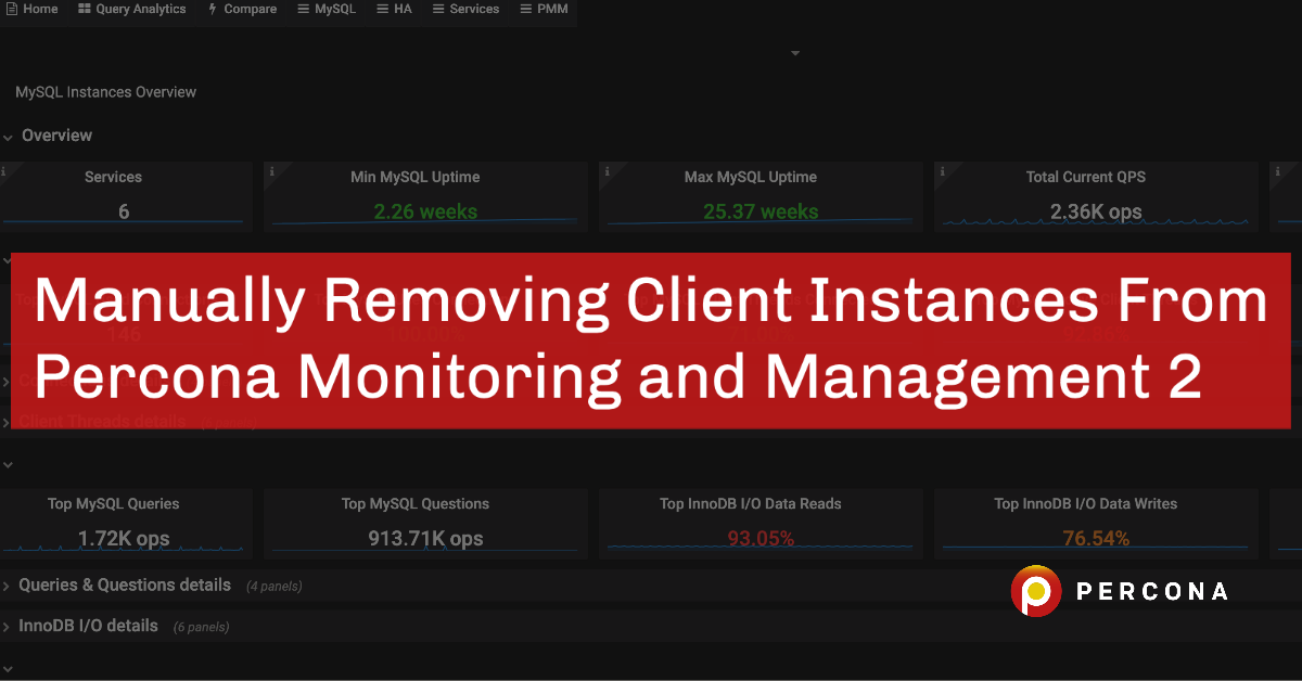 How to Manually Remove Client Instances From Percona Monitoring and  Management 2 - Percona Database Performance Blog