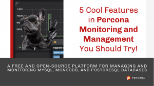 Cool Features in Percona Monitoring and Management