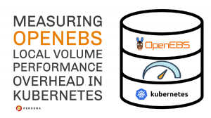 OpenEBS Local Volume Performance Overhead Kubernetes