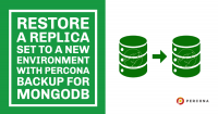 Restore a Replica Set to a New Environment with Percona Backup for MongoDB