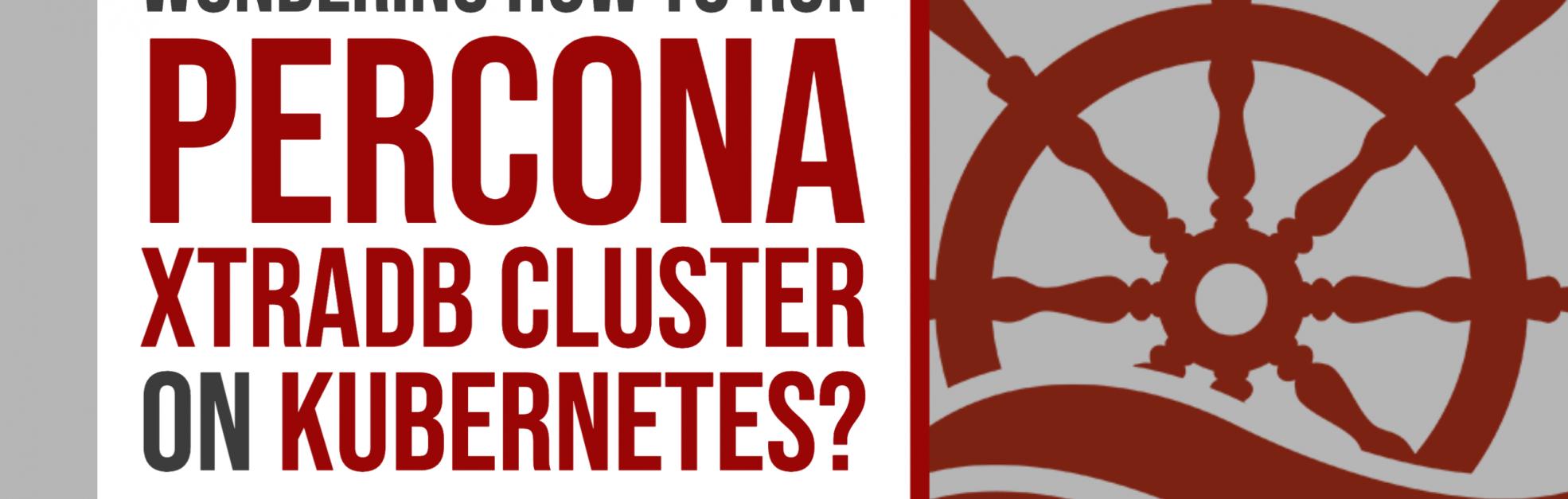 Run Percona XtraDB Cluster on Kubernetes