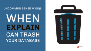 When EXPLAIN Can Trash Your Database