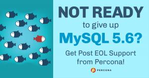 Not Ready to Give Up MySQL 5.6?