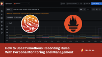 Prometheus Recording Rules Percona Monitoring and Management