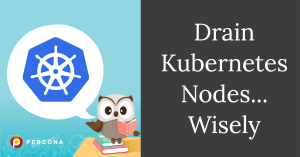 Drain Kubernetes Nodes Wisely