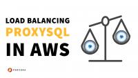 Load Balancing ProxySQL in AWS