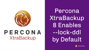 Percona XtraBackup 8 Enables --lock-ddl by Default