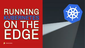 Running Kubernetes on the Edge
