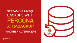 Streaming MySQL Backups with Percona XtraBackup