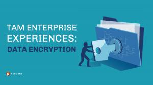 TAM Enterprise Experiences – Data Encryption
