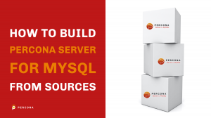 Build Percona Server for MySQL From Sources
