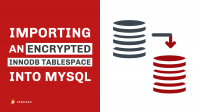 Importing an Encrypted InnoDB Tablespace into MySQL