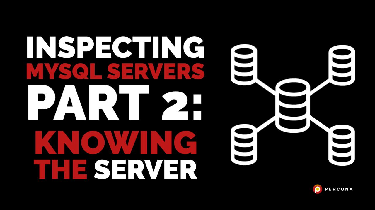 Inspecting MySQL Servers Part 2: Knowing the Server