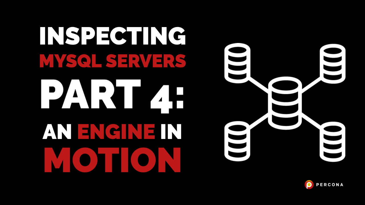 Inspecting MySQL Servers Part 4: An Engine in Motion