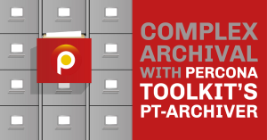 Complex Archival with Percona Toolkit pt-archiver