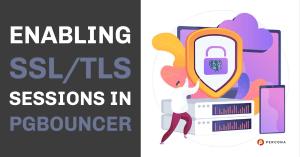 Enabling SSL:TLS Sessions In PgBouncer