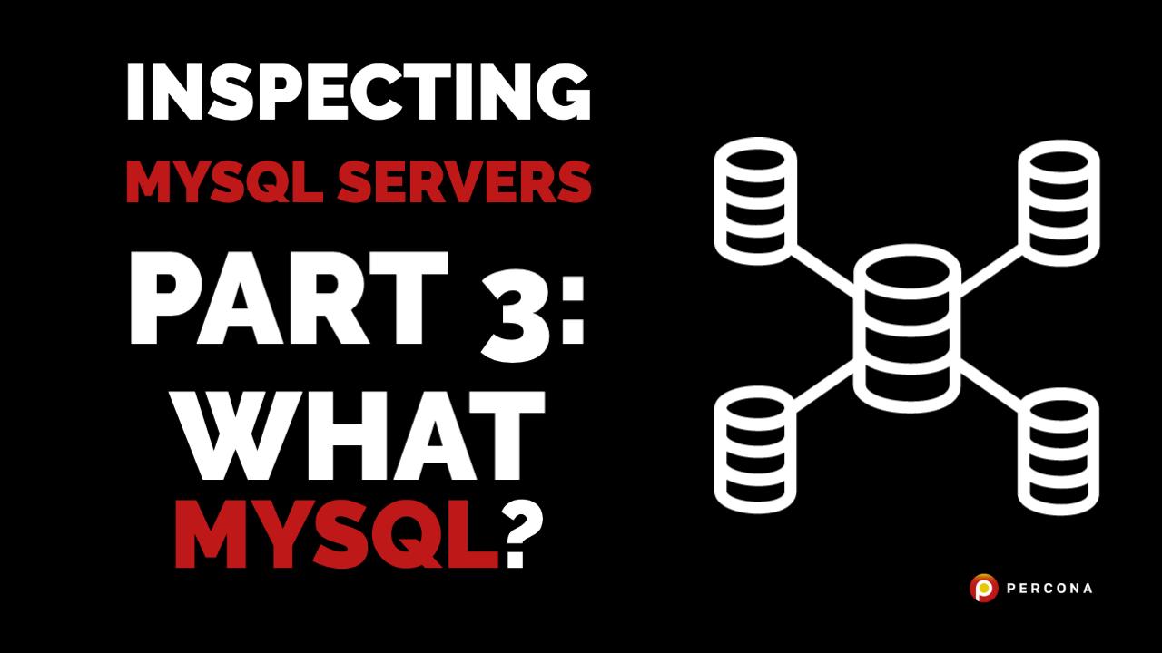 Inspecting MySQL Servers Part 3: What MySQL?