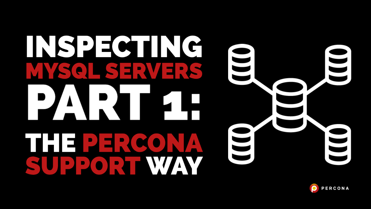 Inspecting MySQL Servers Part 1: The Percona Support Way