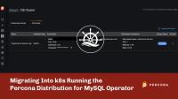 Migrating Into k8s Running the Percona Distribution for MySQL Operator