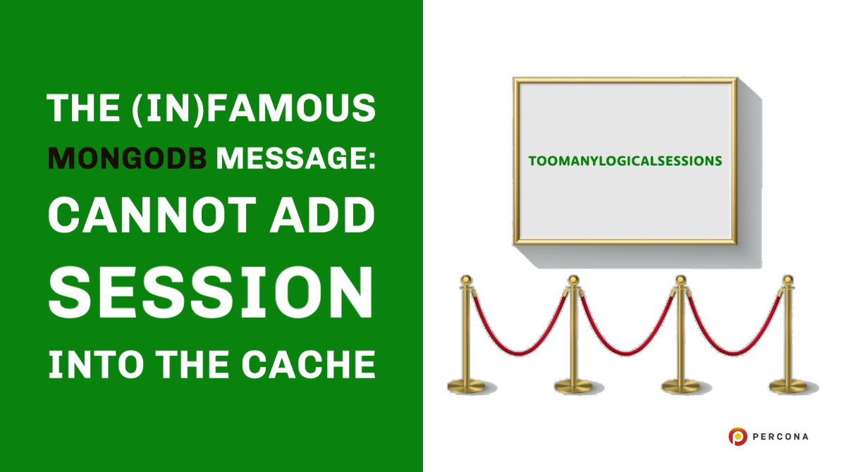 The (In)famous MongoDB Message: Cannot Add Session Into the Cache – TooManyLogicalSessions