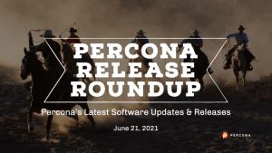 Percona Release Roundup June 21 2021