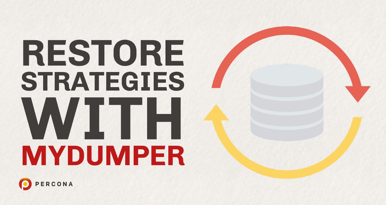 Restore Strategies with MyDumper