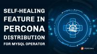 Self-Healing Feature in Percona Distribution for MySQL Operator
