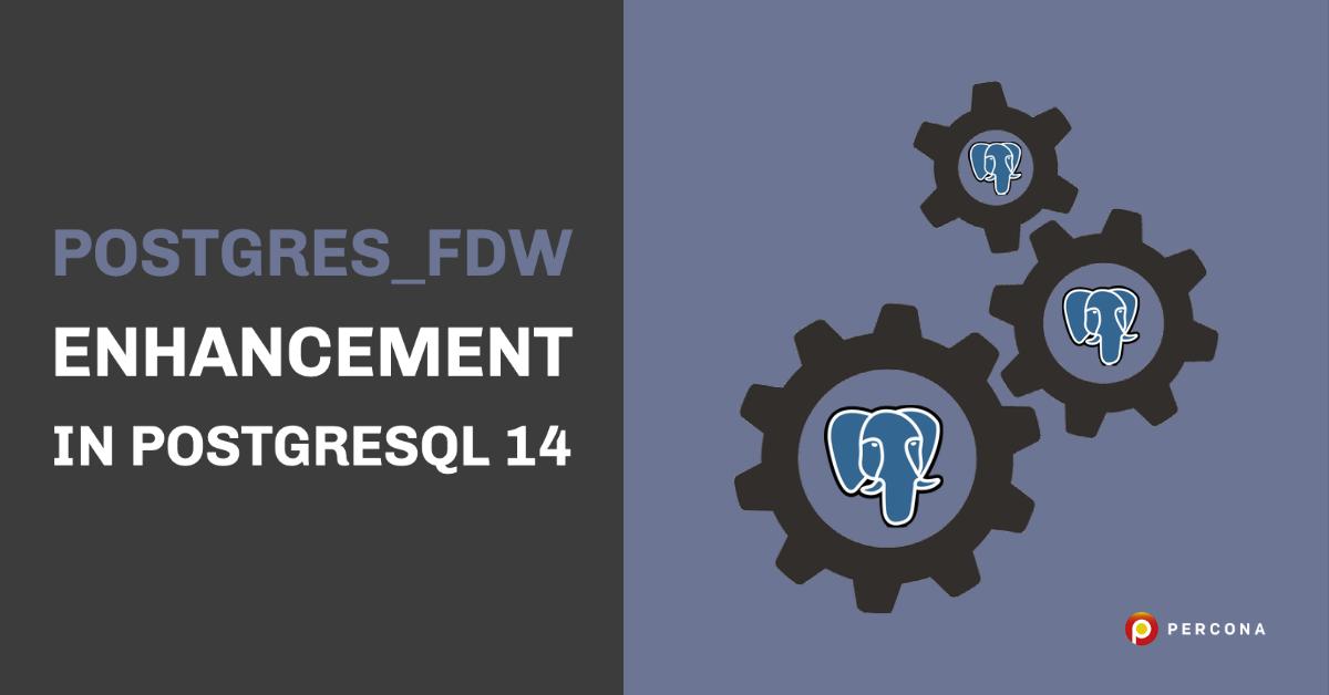 postgres_fdw Enhancement in PostgreSQL 14