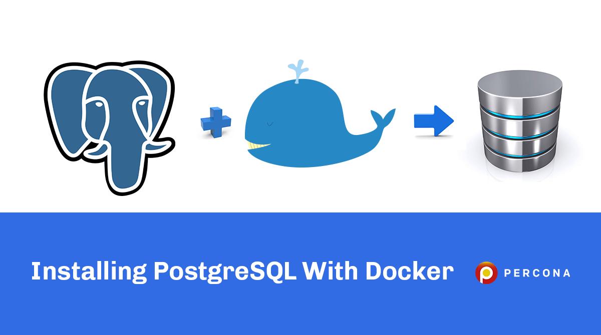 Installing PostgreSQL using Docker   Percona Database Performance Blog