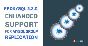 ProxySQL 2.3 MySQL Group Replication