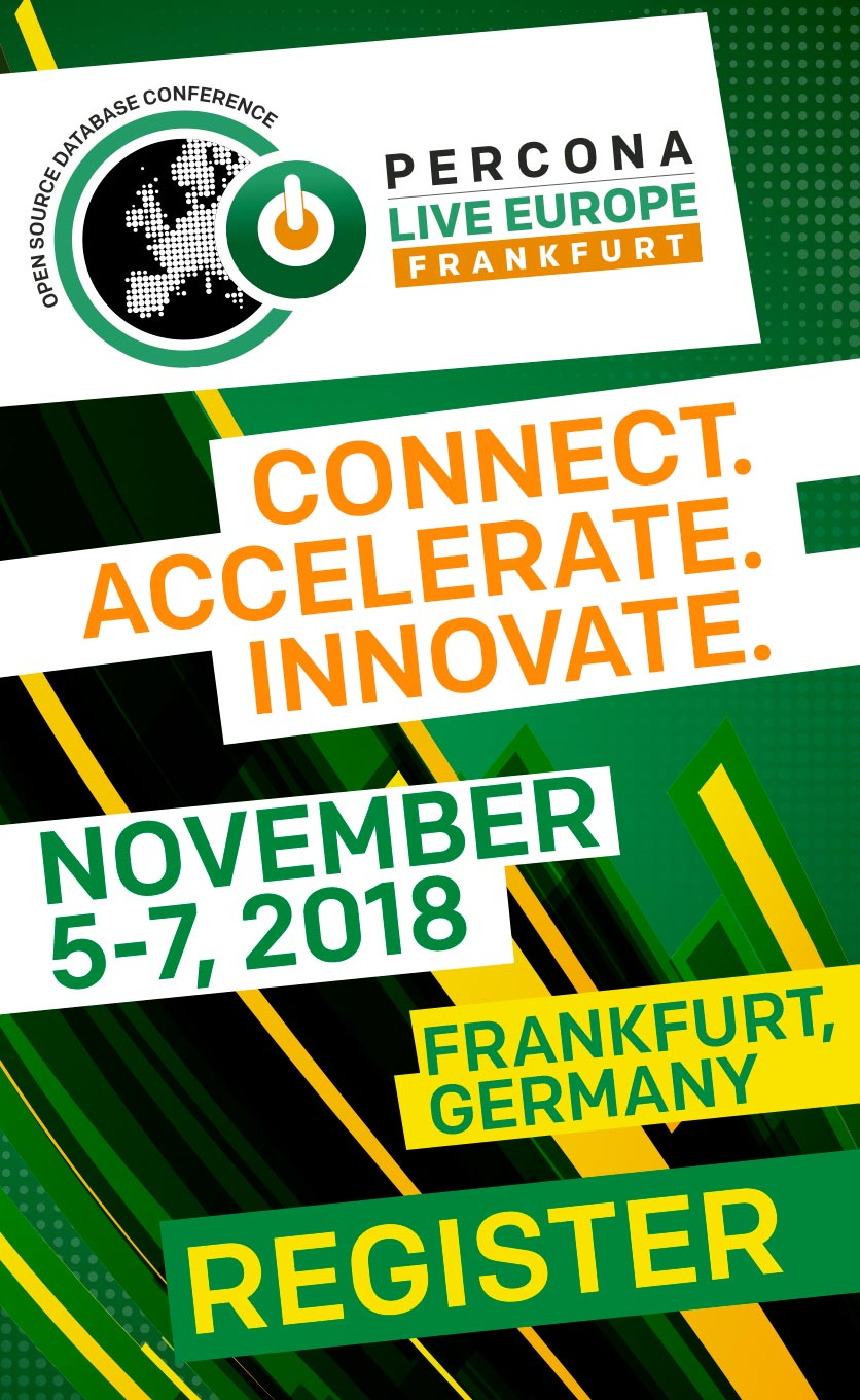 Percona Live Europe 2018, Open Source Database Conference, Frankfurt 5-7 November 2018