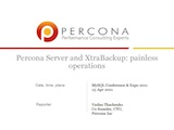 O'Reilly MySQL Conference and Expo, April 11-14, 2011: Percona Server and XtraBackup: painless operations